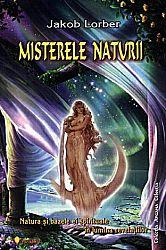 Misterele dezvăluite ale naturii  - ... sau ce minuni putem vedea în lumea înconjurătoare cu ochiul spiritual