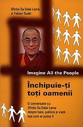 Închipuie-ţi toţi oamenii  - o conversaţie cu Sfinţia Sa Dalai Lama despre bani, politică şi viaţa aşa cum ar putea fi