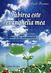 Iubirea este evanghelia mea  - învăţăturile lui Iisus despre vindecare, revendicarea puterii şi despre chemarea de a te pune în serviciul celorlalţi