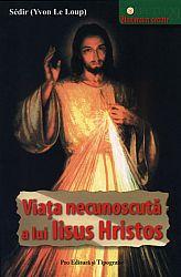 Viaţa necunoscută a lui Iisus Hristos
