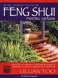 Ghid complet şi ilustrat de Feng Shui pentru grădini  - arta de a-ţi amenaja o grădină în perfectă armonie cu tine şi cu mediul înconjurător