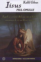 Iisus,  fiul omului  - faptele şi cuvintele Sale aşa cum au fost ele consemnate de cei care L-au cunoscut