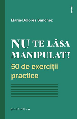 Nu te lăsa manipulat  - 50 de exerciţii practice