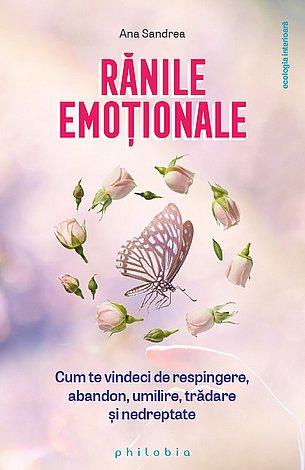 Rănile emoţionale  - cum te vindeci de respingere, abandon, umilire, trădare şi nedreptate