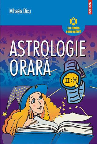 Astrologie orară  - horoscopul întrebărilor despre dragoste, succes, bani şi orice alt lucru care ne preocupă