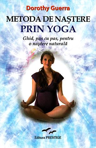 Metoda de naştere prin yoga  - ghid, pas cu pas, pentru o naştere naturală