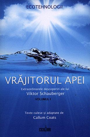 Vrăjitorul apei - vol. I  - extraordinarele descoperiri ale lui Viktor Schauberger
