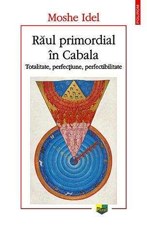 Răul primordial în Cabala  - totalitate, perfecţiune, perfectibilitate