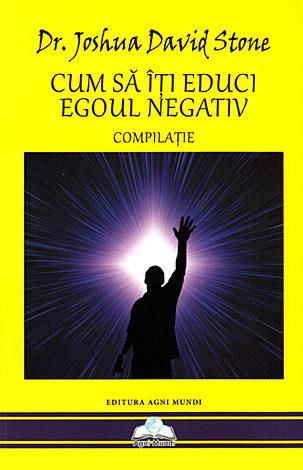 Cum să îţi educi egoul negativ  - compilaţie
