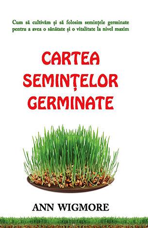 Cartea seminţelor germinate  - cum să cultivăm şi să folosim semințele germinate pentru a avea o sănătate şi o vitalitate la nivel maxim