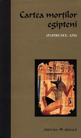 Cartea egipteană a morţilor  - papirusul Ani
