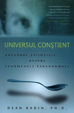 Universul conştient  - adevărul ştiinţific despre fenomenele paranormale