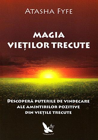 Magia vieţilor trecute  - descoperă puterile de vindecare ale amintirilor pozitive din vieţile trecute