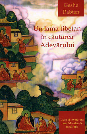 Un lama tibetan în căutarea adevărului  - viaţa şi învăţătura unui Maestru de meditaţie