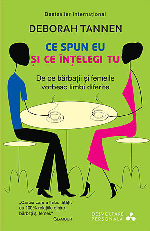 Ce spun eu şi ce înţelegi tu  - de ce bărbaţii şi femeile vorbesc limbi diferite