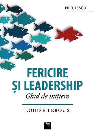 Fericire şi leadership  - ghid de iniţiere