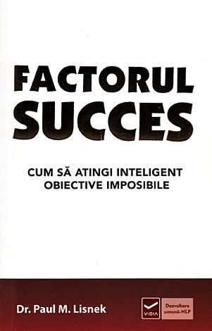 Factorul succes  - cum să atingi inteligent obiective imposibile