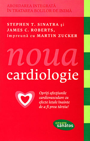 Noua cardiologie  - opriţi afecțiunile cardiovasculare cu efecte letale înainte de a fi prea târziu