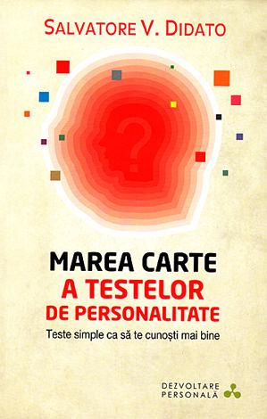 Marea carte a testelor de personalitate  - teste simple ca să te cunoşti mai bine