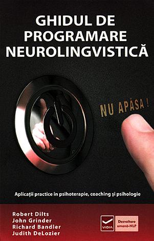 Ghidul de programare neurolinvistică  - aplicaţii practice în psihoterapie, coaching şi psihologie