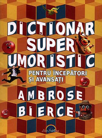 Dicţionar super umoristic  - pentru începători şi avansaţi