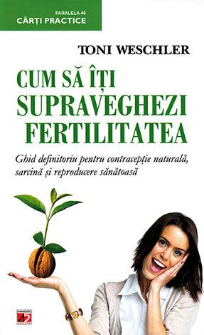 Cum să îţi supraveghezi fertilitatea  - ghid definitoriu pentru contracepţie naturală, sarcină şi reproducere sănătoasă