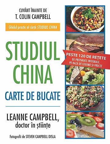 Studiul China: carte de bucate  - peste 120 de reţete de preparate integrale, pe bază de legume şi fructe