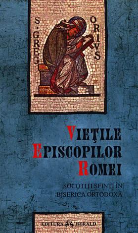Vieţile episcopilor Romei - ediţie bilingvă  - socotiţi sfinţi în Biserica Ortodoxă