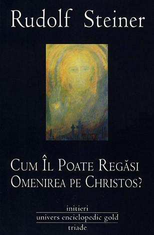Cum îl poate regăsi omenirea pe Christos?  - întreita existenţă-umbră a timpului nostru şi noua lumină a lui Christos