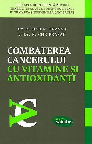 Combaterea cancerului cu vitamine şi antioxidanţi  - lucrarea de referinţă privind beneficiile aduse de micronutrienţi în tratarea şi prevenirea cancerului
