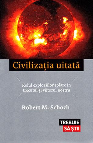 Civilizaţia uitată  - rolul exploziilor solare în trecutul şi viitorul nostru