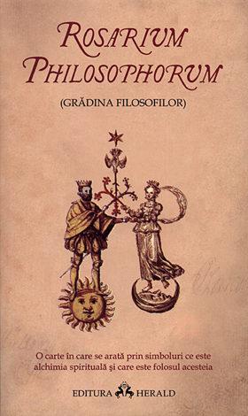 Rosarium Philosophorum - Grădina filosofilor  - o carte în care se arată prin simboluri ce este alchimia spirituală şi care este folosul acesteia