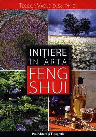 Iniţiere în arta feng shui  - feng shui o artă milenară universală a armoniei