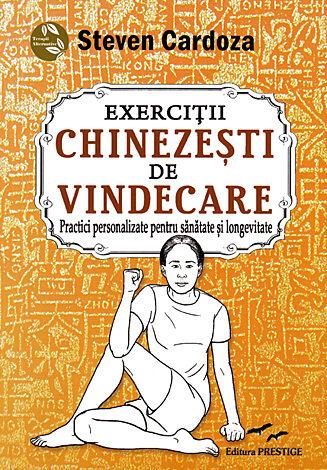 Exerciţii chinezeşti de vindecare  - practici personalizate pentru sănătate şi longevitate
