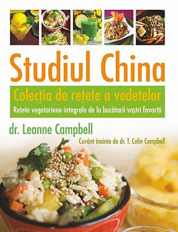 Studiul China - colecţia de reţete a vedetelor  - reţete vegetariene integrale de la bucătarii voştri favoriţi