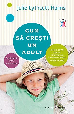 Cum să creşti un adult  - pregăteşte-ţi copilul pentru succes