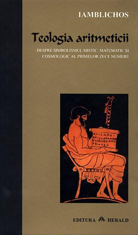Teologia aritmeticii  - despre simbolismul mistic, matematic şi cosmologic al primelor zece numere