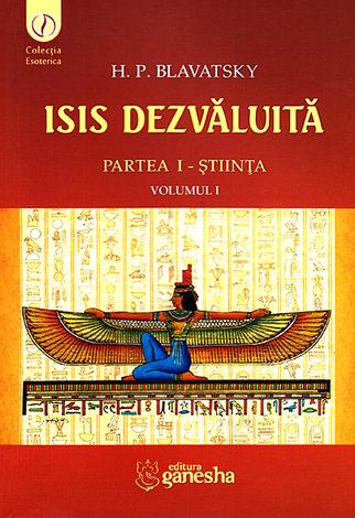 Isis dezvăluită - vol. I  - o cheie a misterelor ştiinţei şi teologiei antice şi medievale