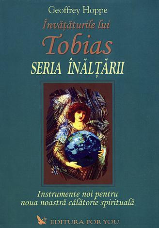 Învăţăturile lui Tobias - Seria Înălţării  - instrumente noi pentru noua noastră călătorie spirituală