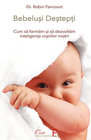 Bebeluşi deştepţi  - cum să formăm şi să dezvoltăm inteligenţa copiilor noştri