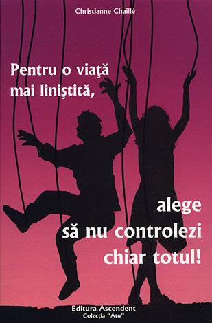Pentru o viaţă mai liniştită, alege să nu controlezi chiar totul!