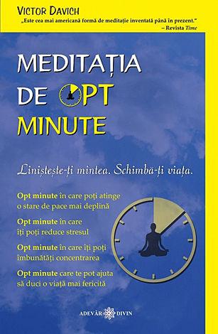 Meditaţia de opt minute  - Linişteşte-ţi mintea. Schimbă-ţi viaţa
