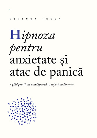 Hipnoza pentru anxietate, atac de panică  - ghid practic de autohipnoză cu suport audio (CD)