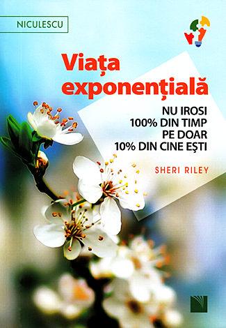 Viaţa exponenţială  - nu irosi 100% din timp pe doar 10% din cine eşti!