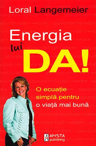 Energia lui DA!  - o ecuatie simplă pentru o viaţă mai bună