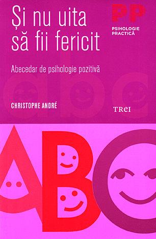 Şi nu uita să fii fericit  - abecedar de psihologie pozitivă