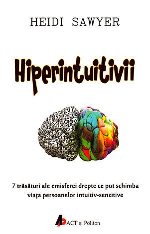 Hiperintuitivii  - 7 trăsături ale emisferei drepte ce pot schimba viaţa persoanelor intuitiv-senzitive