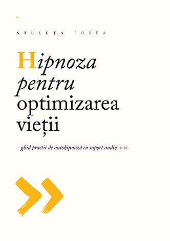 Hipnoza pentru optimizarea vieţii  - ghid practic de autohipnoză cu suport audio (CD)