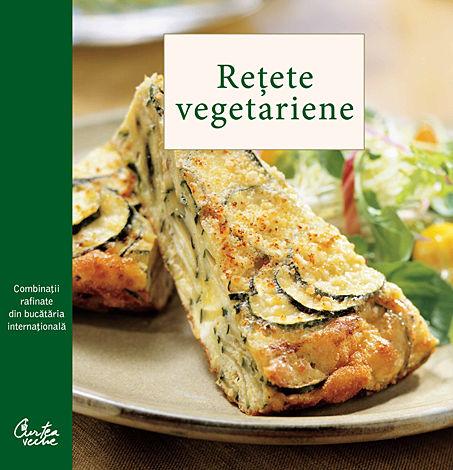 Reţete vegetariene  - combinaţii rafinate din bucătăria internaţională