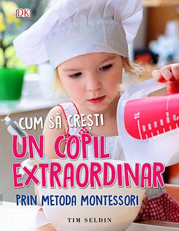 Cum să creşti un copil extraordinar prin metoda Montessori